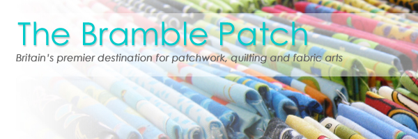 The Bramble Patch - Britain's premier destination for patchwork, quilting and fabric arts
