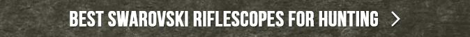 Best Swarovski Riflescopes for Hunting