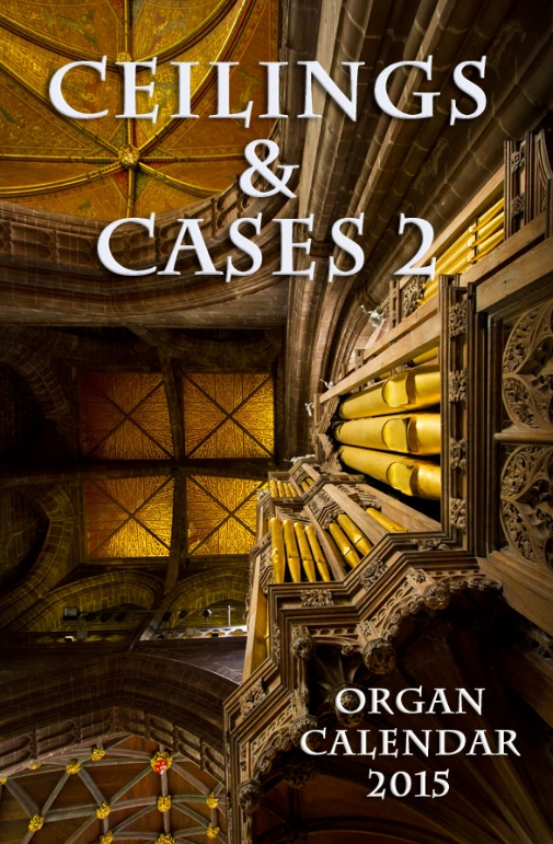 Ceilings and cases 2015 pipe organ calendar