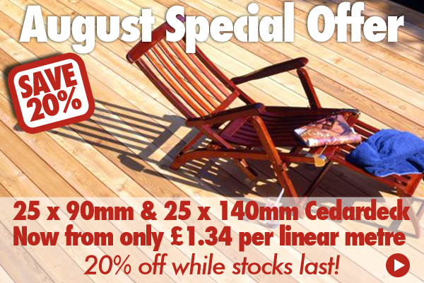 August Special Offer - 25 x 90mm & 25 x 140mm Cedardeck now from only £1.34 per linear metre while stocks last!