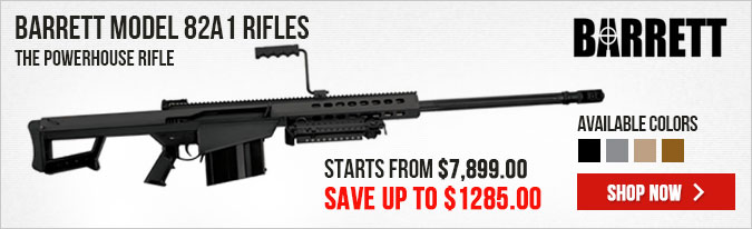Barrett Model 82A1 Rifles - Save Up To $1285