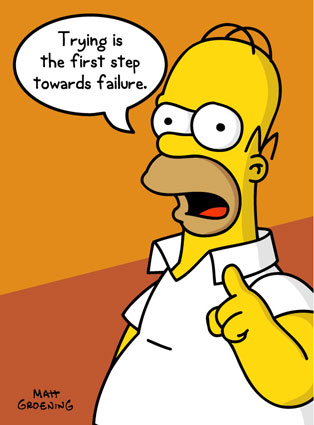 "Homer Simpson on Failure: ""Trying is the first step towards failure."""