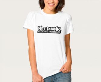 Not Drunk. Avoiding Potholes T-Shirt