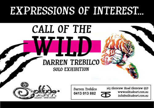 EXPRESSIONS OF INTEREST - CALL OF THE WILD - DARREN TREBILCO SOLO EXHIBITION