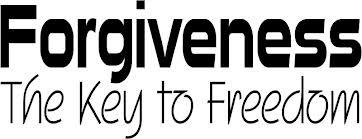 Forgiveness - The Key to Freedome