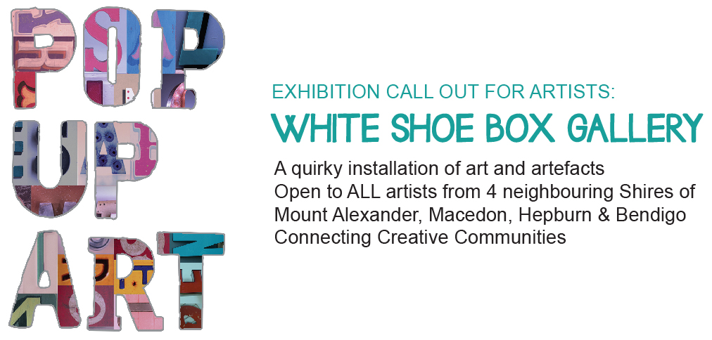 White Shoebox Gallery with Pop Up Art now Seeking applications for the Castlmeaine State Festival!