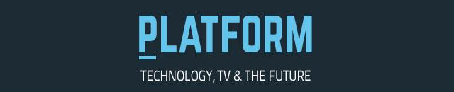 platform - Technology, TV & The Future