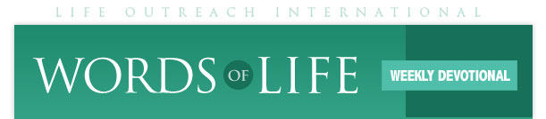Life Outreach International :: Words of Life Weekly Devotional