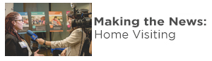 Making the News: Home Visiting