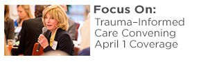 Focus On: Trauma–Informed Care Convening April 1 Coverage