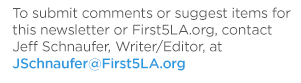 Submit comments or suggest items: jschnaufer@first5la.org