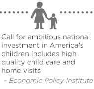 Call for ambitious national investment in America's children includes high quality child care and home visits – Economic Policy Institute