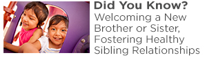 """Siblings: Welcoming a New Brother or Sister, Fostering Healthy Sibling Relationships"""
