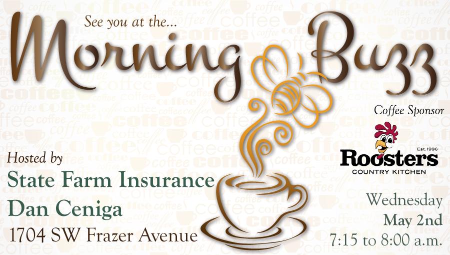 May 2nd Morning Buzz @ State Farm Insurance - Dan Ceniga.  7:15 am