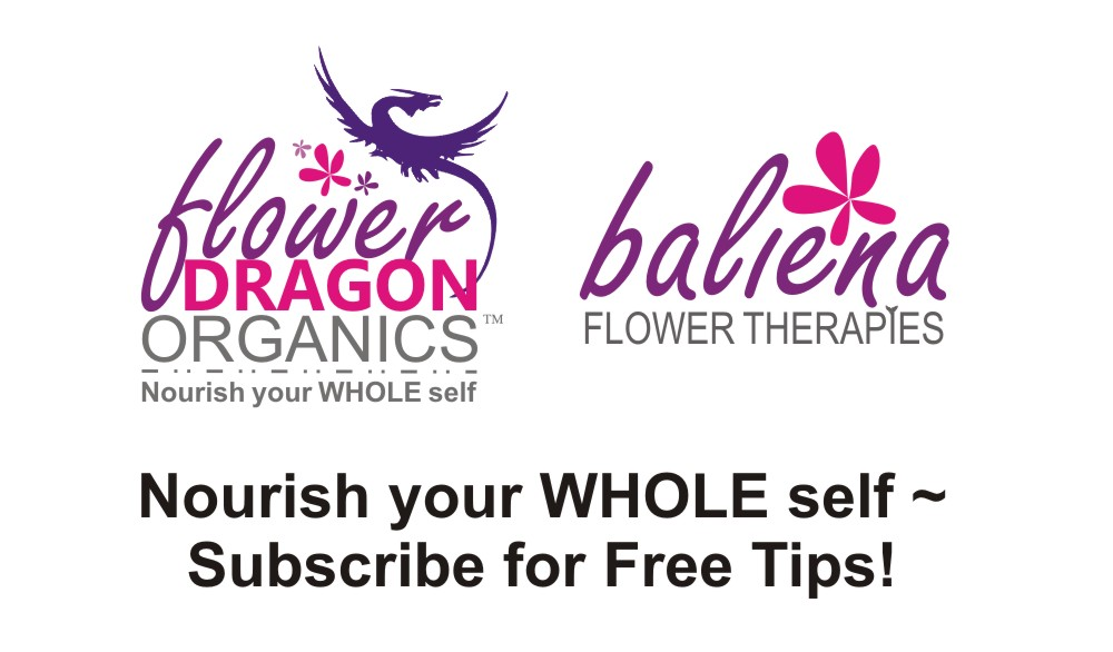 Nourish your WHOLE self by subscribing for free tips & special offers from Flower Dragon Organics & Baliena Flower Therapies.