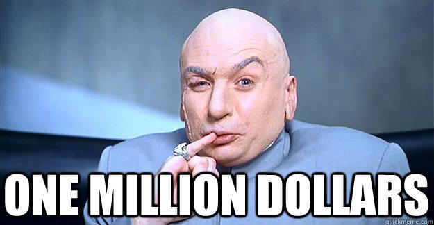 One. Million. Dollars.