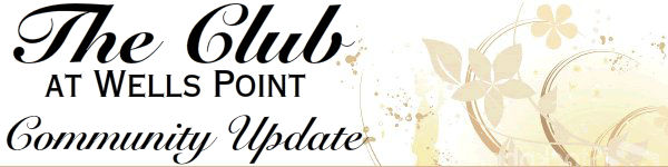 The Club at Wells Point Community Update