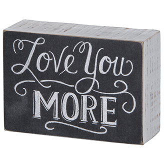Love You More Primitives by Kathy Chalk Box Sign