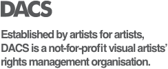 Established by artists for artists, DACS is a not-for-profit visual artists' rights management organisation