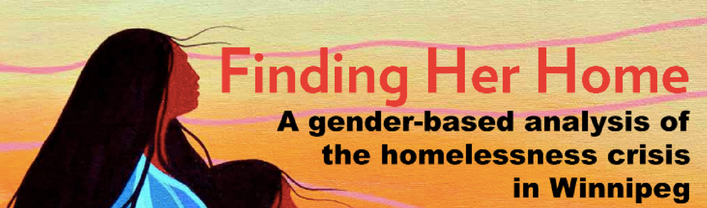 Finding Her Home: A gender-based analysis of the homelessness crisis in Winnipeg