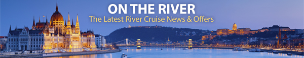 On The River - The Latest River Cruise News & Offers