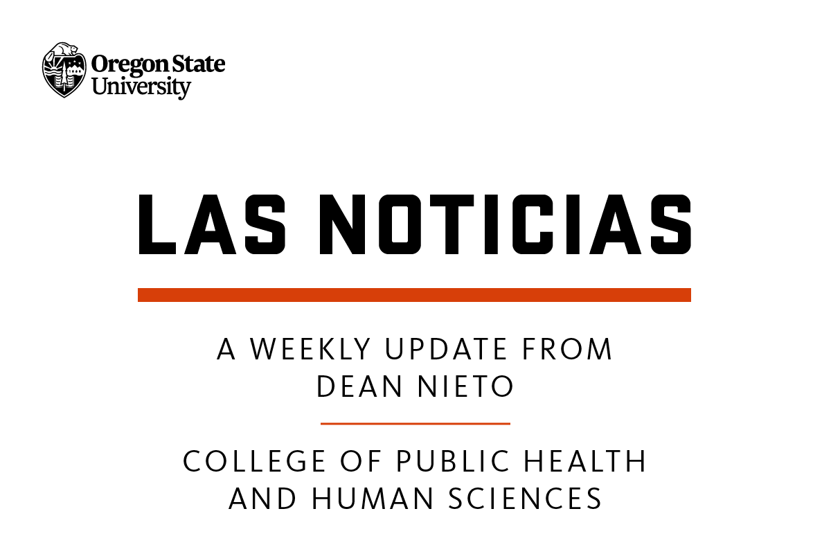 Las Noticias: A weekly update from Dean Nieto. College of Public Health and Human Sciences