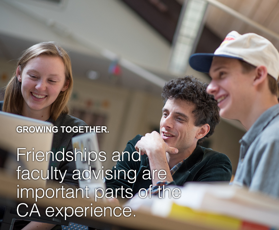 Growing together. Friendships and faculty advising are an important part of the CA experience.