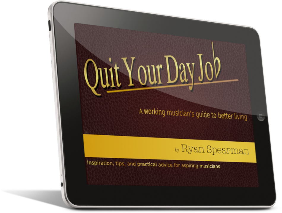 Quit Your Day Job - a Working Musician's Guide to Better Living