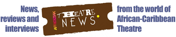 Afridiziak Theatre News - in love with African Caribbean Theatre