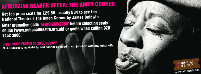 Top price tickets to see The Amen Corner at the National Theatre for £29.50 - quote 'AFRIDIZIAK2950'