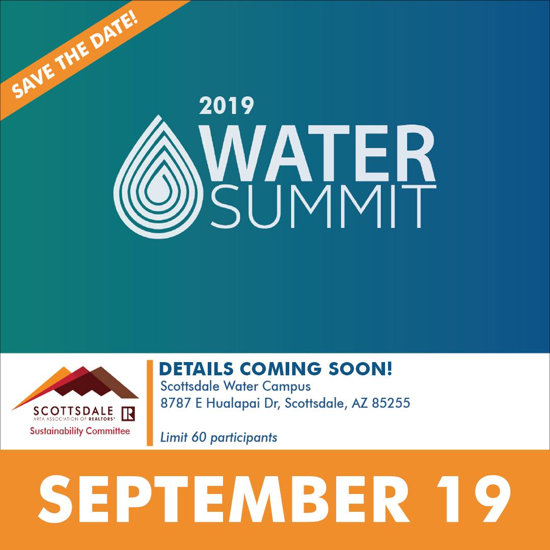 Water Summit is September 19. Details at https://scottsdalerealtors.org/event/2019-water-summit/