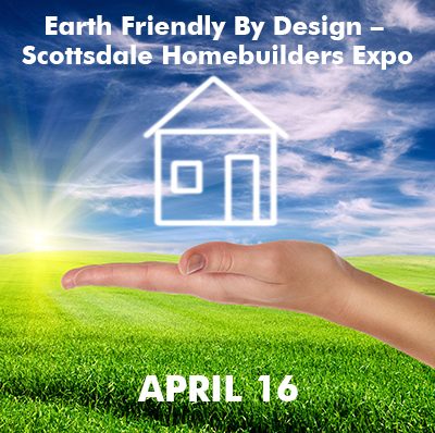 Earth Friendly By Design – Scottsdale Homebuilders Expo is on April 16. Details at https://scottsdalerealtors.org/event/earth-friendly-by-design-scottsdale-homebuilders-expo/