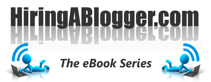 HiringABlogger.com: The eBook Series and Go-To Guide for Hiring a Professional Blogger