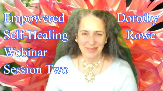 Empowered Self-Healling Session Two Dorothy Rowe Webinar