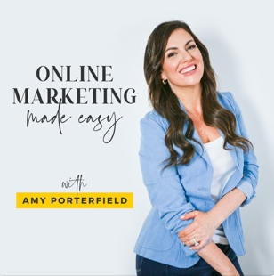 online marketing made easy podcast with Amy Porterfield