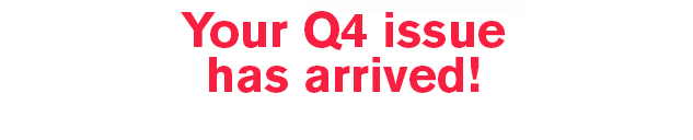 Your Q4 issue has arrived!