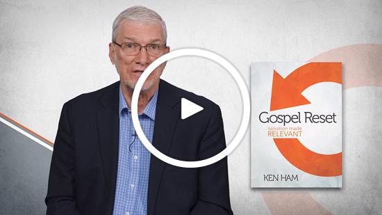 Ken Ham on Gospel Reset