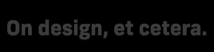On design, et cetera.
