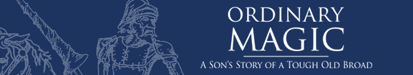 ORDINARY MAGIC - A Son's Story of a Tough Old Broad