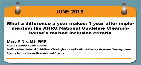 Featured: What a difference a year makes: 1 year after implementing the AHRQ National Guideline Clearinghouse's revised inclusion criteria by Mary P Nix