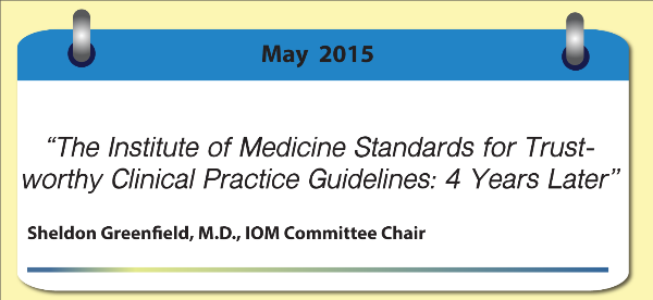 Featured: The Institute of Medicine Standards for Trustworthy Clinical Practice Guidelines: 4 Years Later by Sheldon Greenfield M.D.
