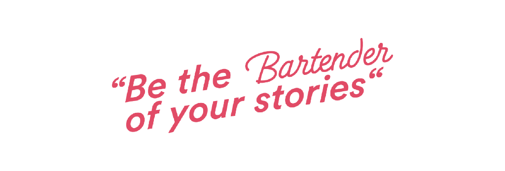 Be the Bartender of your Stories