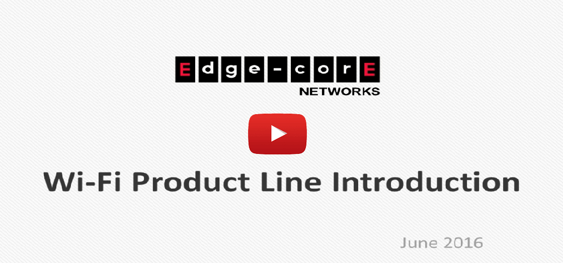 2016 Edgecore Networks Wi-Fi Product Line Introduction