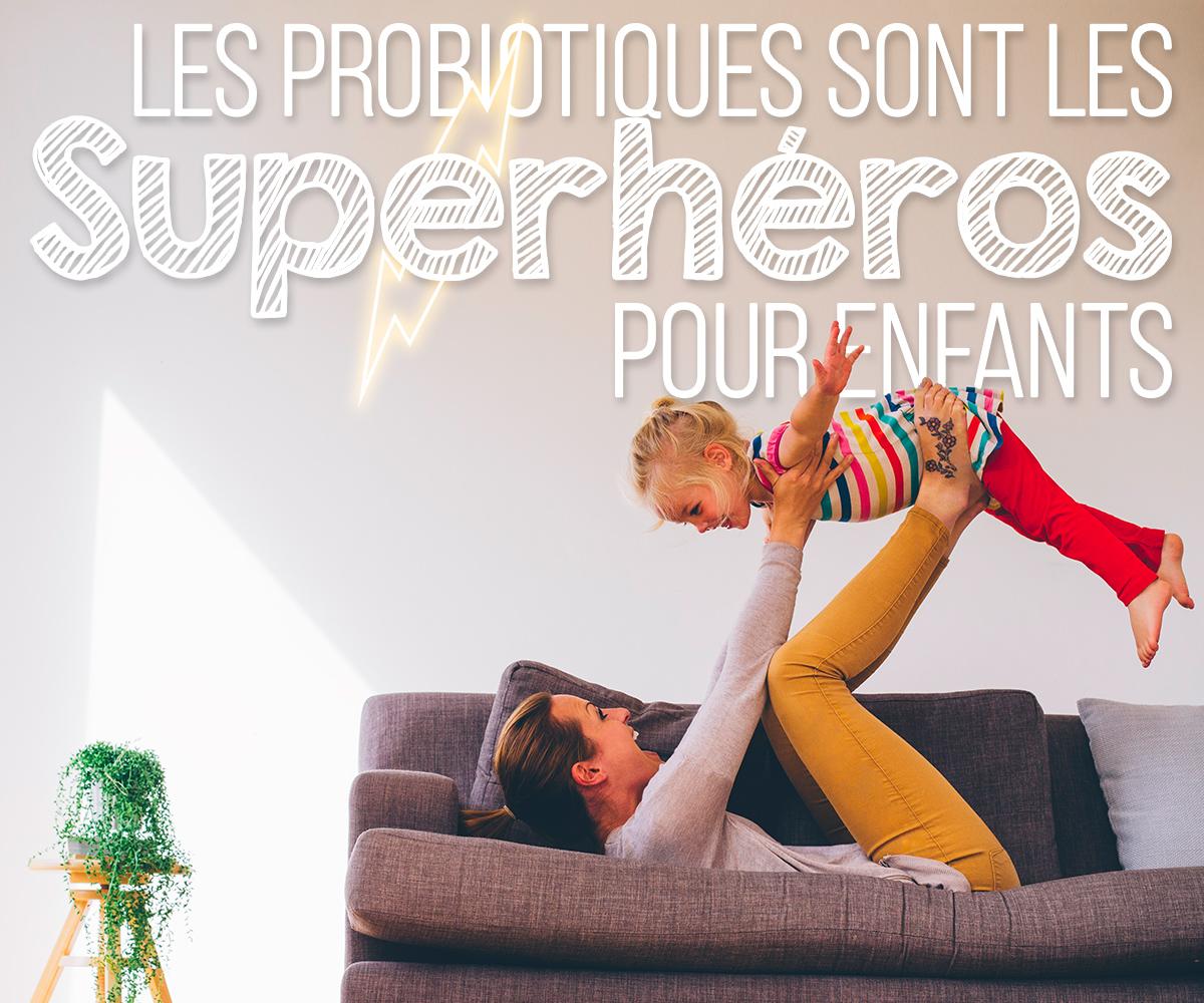 Les probiotiques sont les superhéros pour enfants