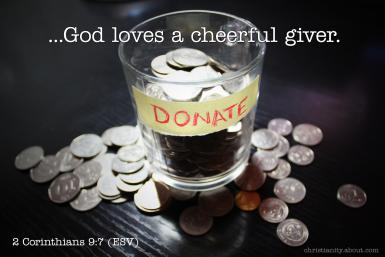 God loves a cheerful giver.