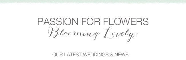 Blooming Lovely: The latest news from Passion for Flowers