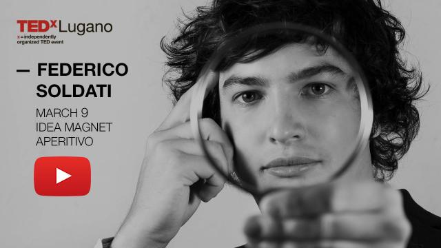 Federico Soldati: Tedx Lugano March 9 Idea Magnet Aperitivo