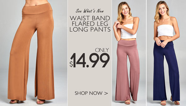 WAIST BAND FLARED LEG LONG PANTS ONLY $14.99