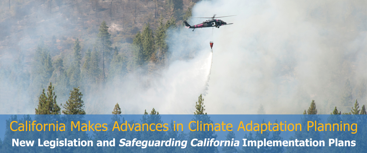 California Makes Advances in Climate Adaptation Planning - New Legislation and Safeguarding California Implementation Plans