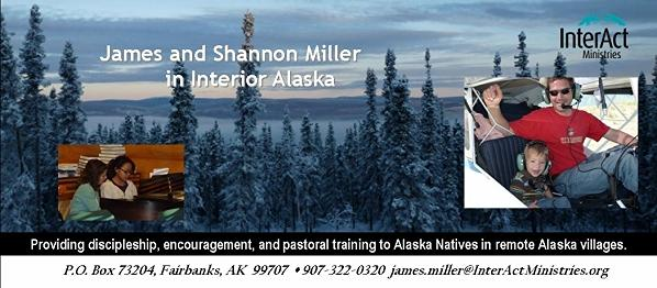 Get a glimpse of the beauty seen from our homestead.  James and Shannon Miller in Interior Alaska....Providing discipleship, encouragement, and pastoral training to Alaska Native in remote Alaska villages.  PO Box 73204 Fairbanks, AK  99707 - 907-322-0320 - james.miller@InterActMinistries.org